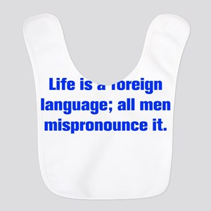 Life is a foreign language all men mispronounce it