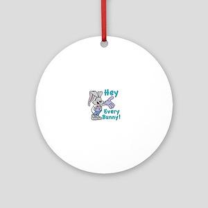 Hey Every Bunny Ornament (Round)