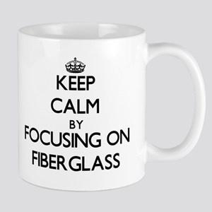 Keep Calm by focusing on Fiberglass Mugs