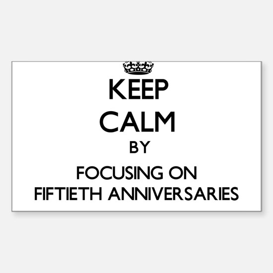 Keep Calm by focusing on Fiftieth Annivers Decal
