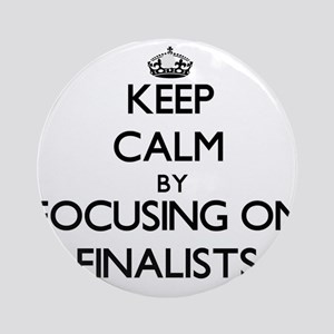 Keep Calm by focusing on Finalist Ornament (Round)
