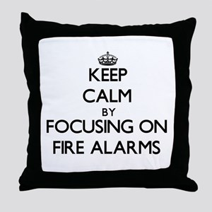 Keep Calm by focusing on Fire Alarms Throw Pillow