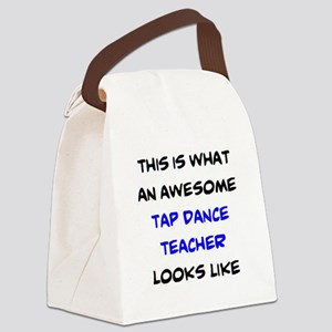 awesome tap dance teacher Canvas Lunch Bag