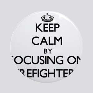 Keep Calm by focusing on Firefigh Ornament (Round)