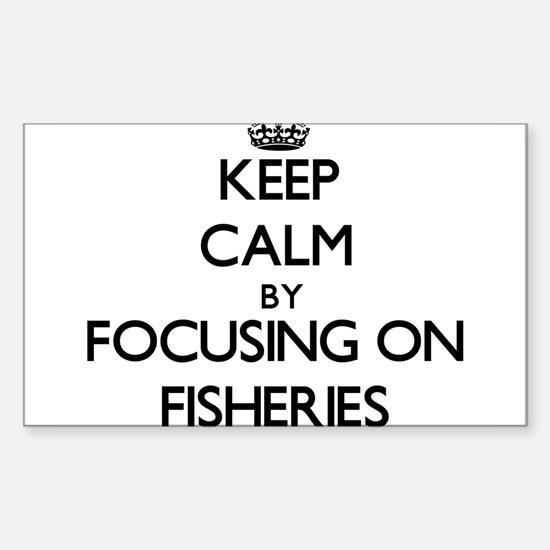 Keep Calm by focusing on Fisheries Decal