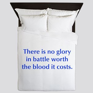 There is no glory in battle worth the blood it cos