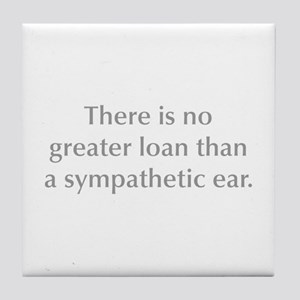 There is no greater loan than a sympathetic ear Ti