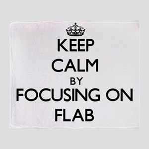 Keep Calm by focusing on Flab Throw Blanket