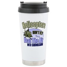 Helicopters Don't Fly Stainless Steel Travel Mug