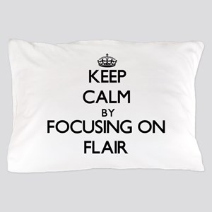 Keep Calm by focusing on Flair Pillow Case