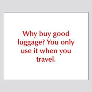 Why buy good luggage You only use it when you trav