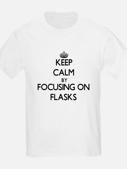 Keep Calm by focusing on Flasks T-Shirt