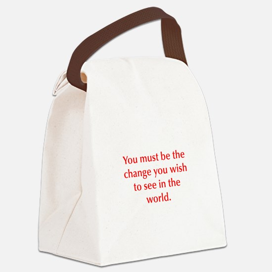 You must be the change you wish to see in the worl