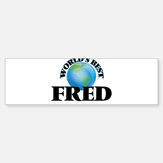 World's Best Fred Bumper Bumper Bumper Sticker