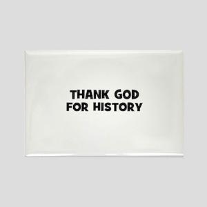 Thank God For History Rectangle Magnet