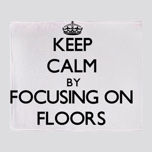 Keep Calm by focusing on Floors Throw Blanket