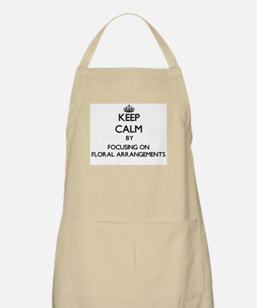 Keep Calm by focusing on Floral Arrangements Apron