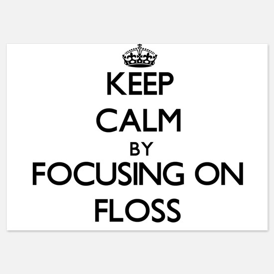 Keep Calm by focusing on Floss Invitations