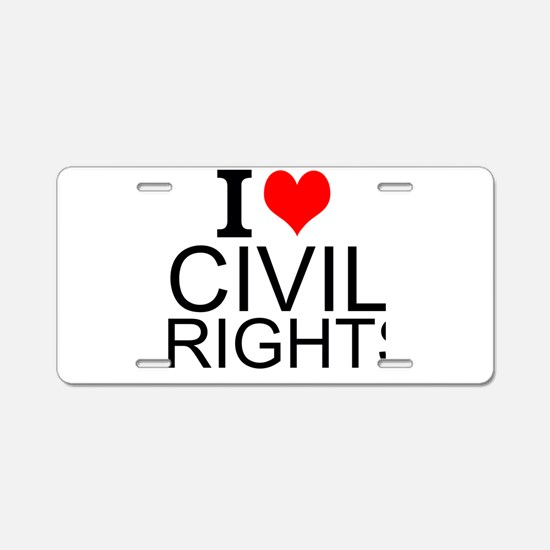 I Love Civil Rights Aluminum License Plate