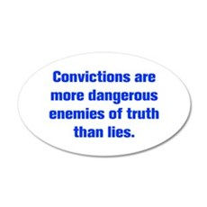 Convictions are more dangerous enemies of truth th