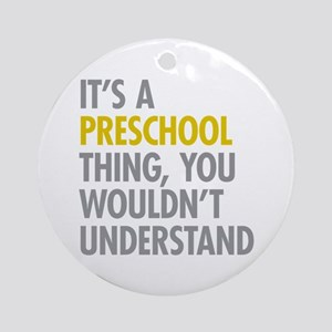 Its A Preschool Thing Ornament (Round)
