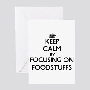 Keep Calm by focusing on Foodstuffs Greeting Cards