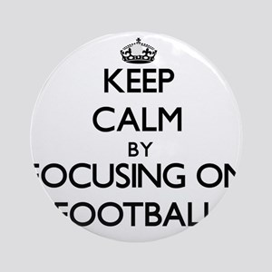 Keep Calm by focusing on Football Ornament (Round)
