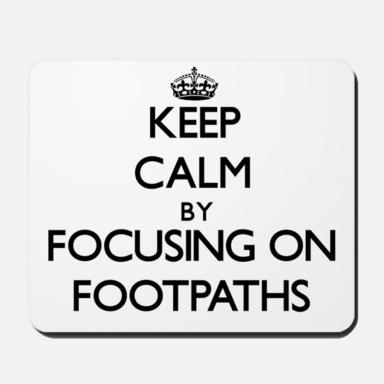 Keep Calm by focusing on Footpaths Mousepad