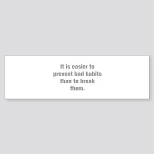 It is easier to prevent bad habits than to break t