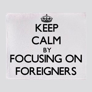 Keep Calm by focusing on Foreigners Throw Blanket