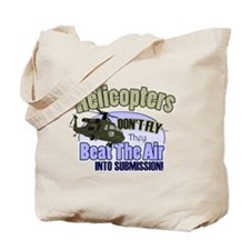 Helicopters Don't Fly Tote Bag