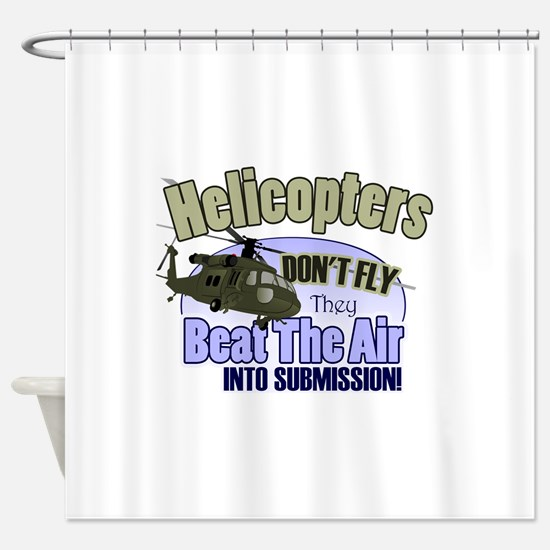Helicopters Don't Fly Shower Curtain