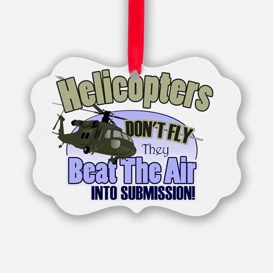 Helicopters Don't Fly Ornament