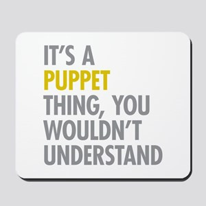 Its A Puppet Thing Mousepad