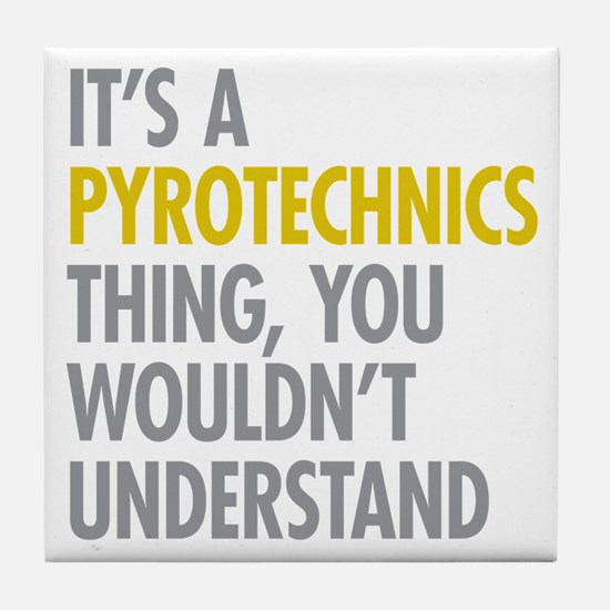 Its A Pyrotechnics Thing Tile Coaster