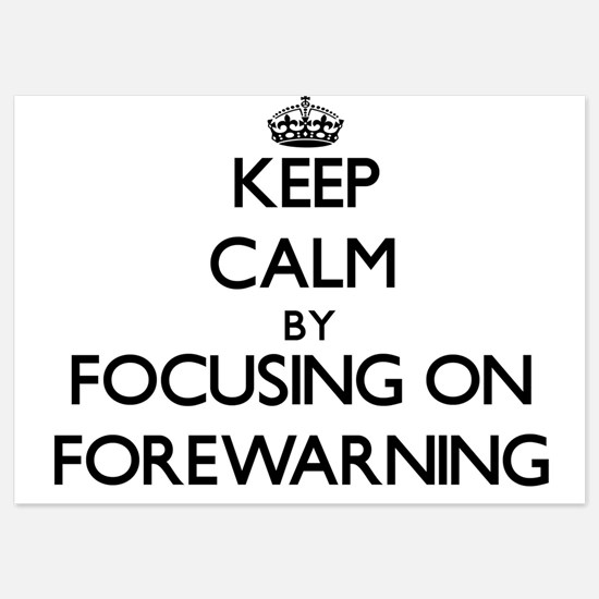 Keep Calm by focusing on Forewarning Invitations