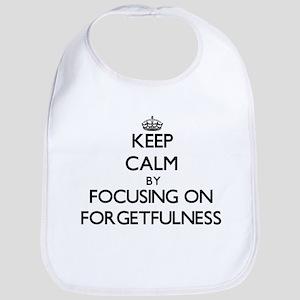 Keep Calm by focusing on Forgetfulness Bib