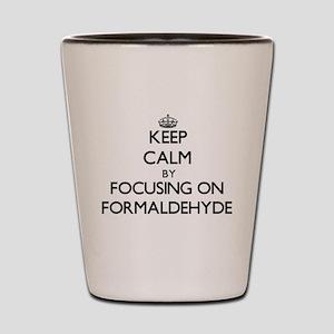 Keep Calm by focusing on Formaldehyde Shot Glass