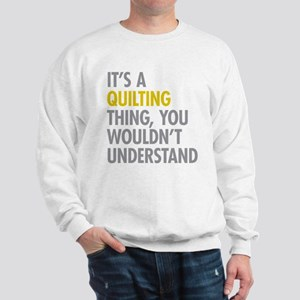 Its A Quilting Thing Sweatshirt
