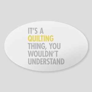 Its A Quilting Thing Sticker (Oval)