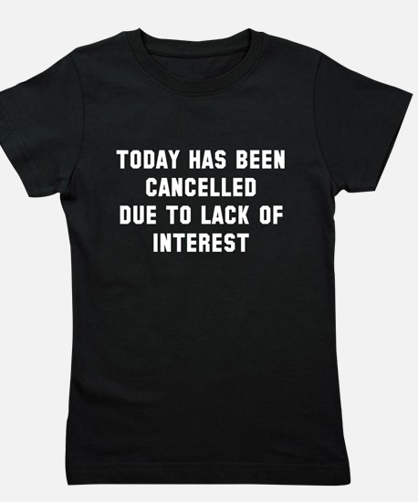 Today Has Been Cancelled Girl's Tee