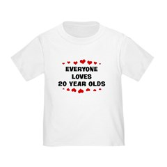 Everyone Loves 20 Year Olds T