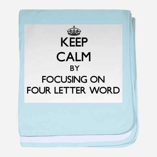 Keep Calm by focusing on Four Letter baby blanket