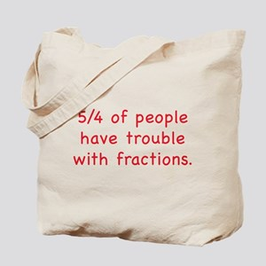 5/4 Of People Have Trouble With Fractions Tote Bag