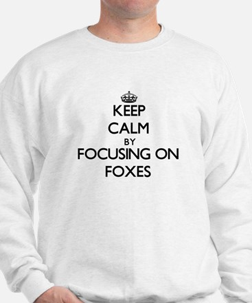 Keep Calm by focusing on Foxes Sweatshirt