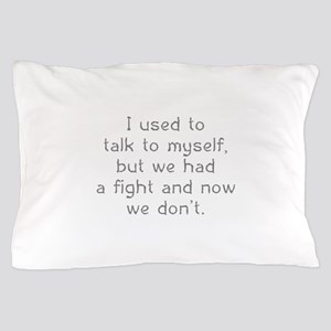 I Used To Talk To Myself Pillow Case