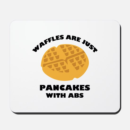 Waffles Are Just Pancakes With Abs Mousepad