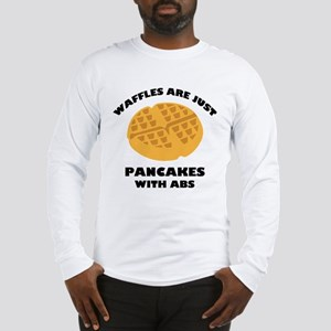 Waffles Are Just Pancakes With Abs Long Sleeve T-S
