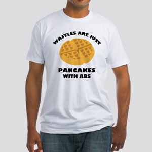 Waffles Are Just Pancakes With Abs Fitted T-Shirt