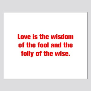 Love is the wisdom of the fool and the folly of th
